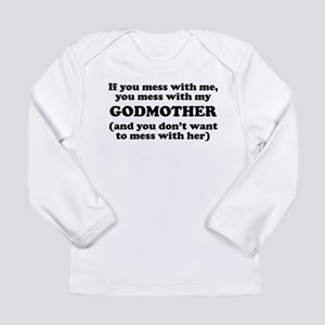You Mess With My Godmother Long Sleeve T-Shirt