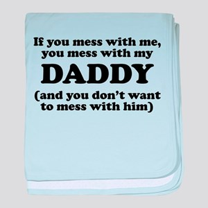 You Mess With My Daddy baby blanket