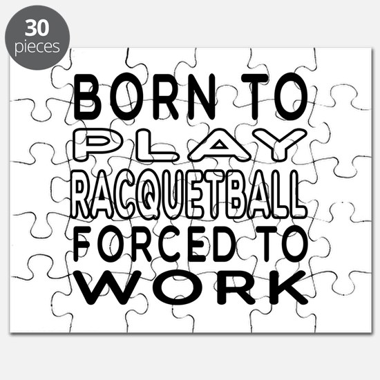 Born To Play Racquetball Forced To Work Puzzle