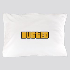 BUSTED Pillow Case