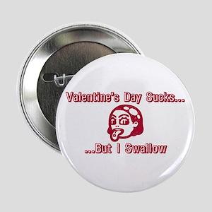 Valentine's Day Sucks But I S Button