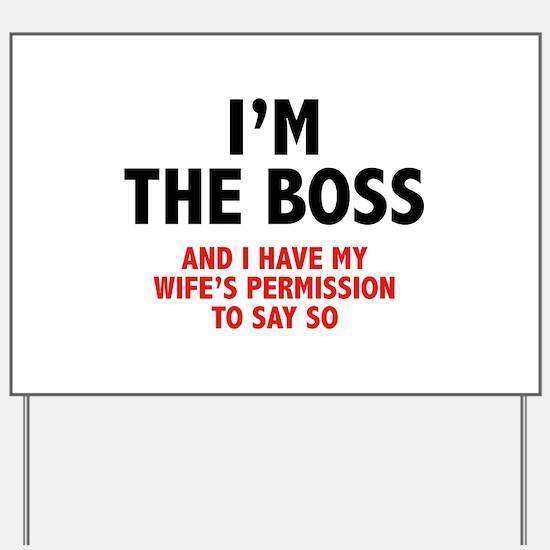 I'm The Boss Yard Sign