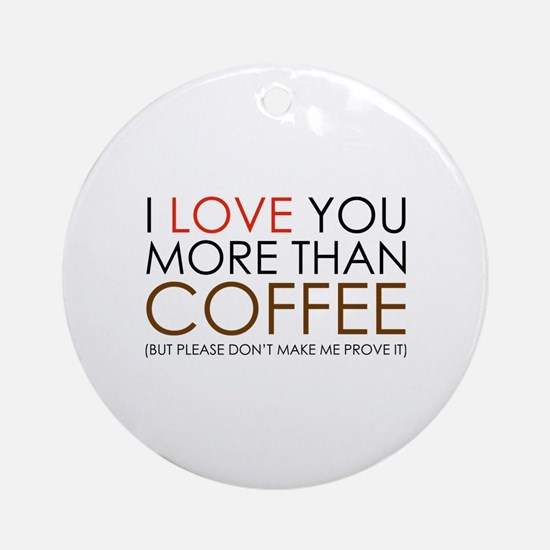 I love You More Than Coffee Ornament (Round)