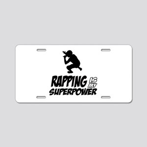 Rapping is my Superpower Aluminum License Plate