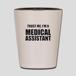 Trust Me, Im A Medical Assistant Shot Glass