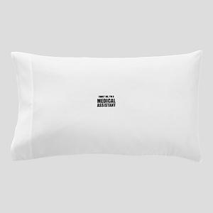 Trust Me, Im A Medical Assistant Pillow Case