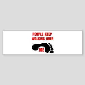 WALKING OVER ME Bumper Sticker