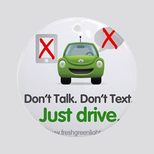 Don't Talk. Don't Text. Just Drive. Ornament (Roun