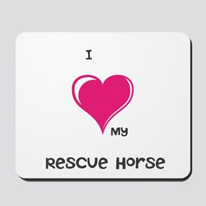 I Love my rescue horse Mousepad