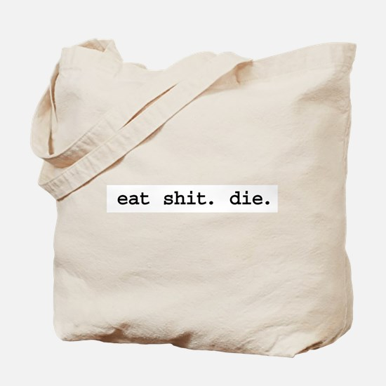eat shit. die. Tote Bag