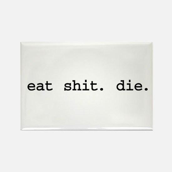 eat shit. die. Rectangle Magnet