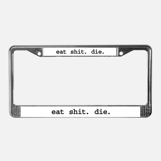 eat shit. die. License Plate Frame