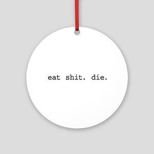 eat shit. die. Ornament (Round)