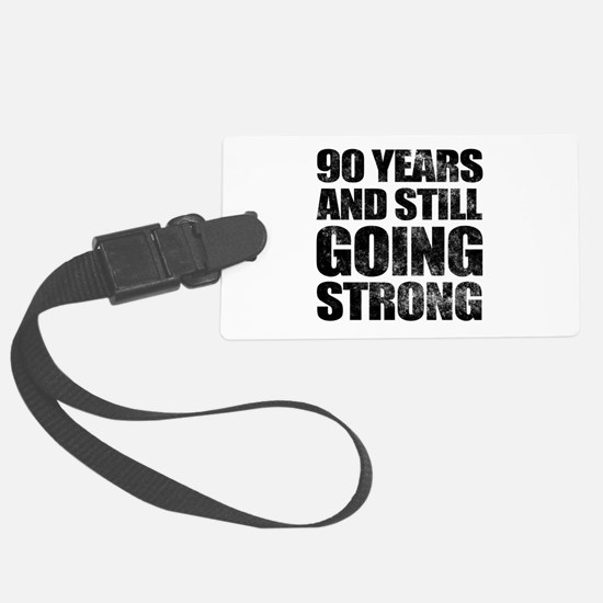 90th Birthday Still Going Strong Luggage Tag