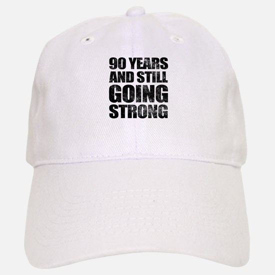 90th Birthday Still Going Strong Baseball Baseball Cap
