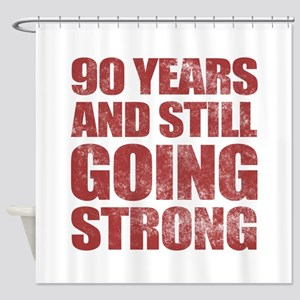 90th Birthday Still Going Strong Shower Curtain