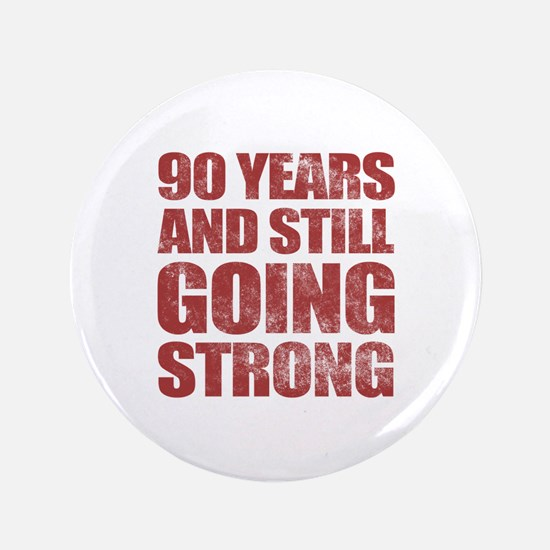 """90th Birthday Still Going Strong 3.5"""" Button"""