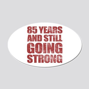 85th Birthday Still Going Strong 20x12 Oval Wall D