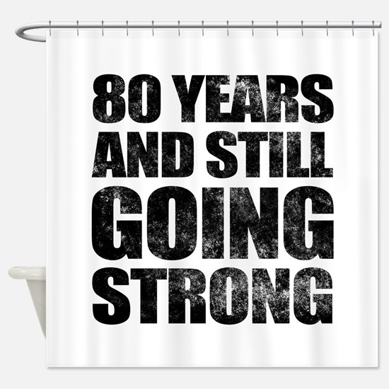80th Birthday Still Going Strong Shower Curtain