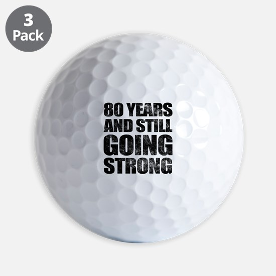 80th Birthday Still Going Strong Golf Ball