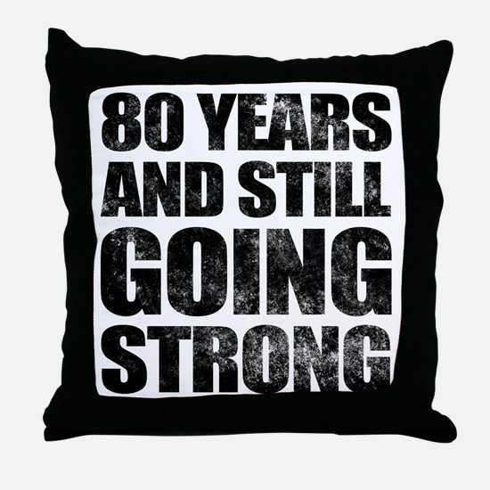 80th Birthday Still Going Strong Throw Pillow