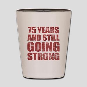 75th Birthday Still Going Strong Shot Glass