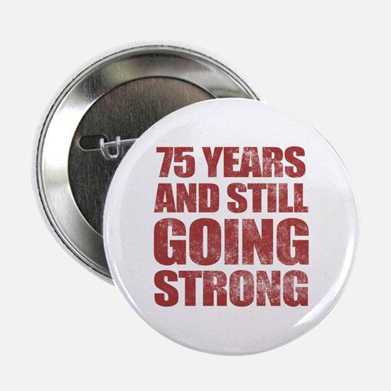 """75th Birthday Still Going Strong 2.25"""" Button"""