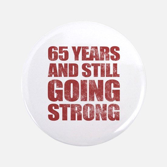"""65th Birthday Still Going Strong 3.5"""" Button"""