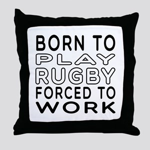 Born To Play Rugby Forced To Work Throw Pillow