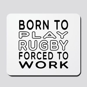 Born To Play Rugby Forced To Work Mousepad