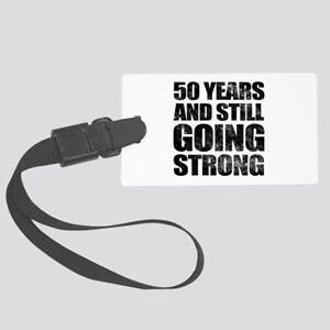 50th Birthday Still Going Strong Large Luggage Tag