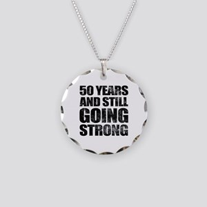 50th Birthday Still Going Strong Necklace Circle C