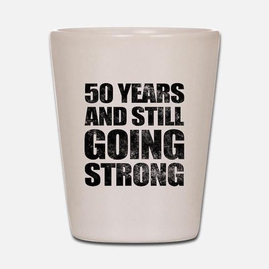 50th Birthday Still Going Strong Shot Glass