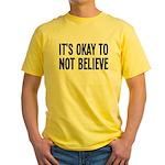 It's Okay To Not Believe Atheist Yellow T-Shirt
