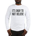 It's Okay To Not Believe Atheist Long Sleeve T-Shi