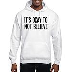 It's Okay To Not Believe Atheist Hooded Sweatshirt