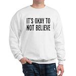 It's Okay To Not Believe Atheist Sweatshirt