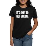 It's Okay To Not Believe Atheist Women's Dark T-Sh