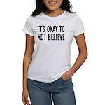 It's Okay To Not Believe Atheist Women's T-Shirt