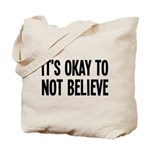 It's Okay To Not Believe Atheist Tote Bag