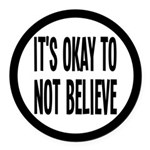 It's Okay To Not Believe Atheist Round Car Magnet