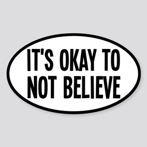 It's Okay To Not Believe Atheist Sticker (Oval)