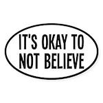 It's Okay To Not Believe Atheist Sticker (Oval)
