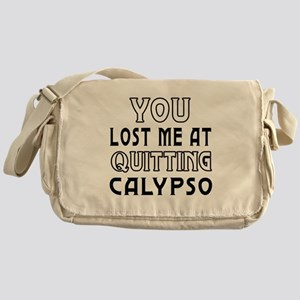 You lost me at quitting Calypso Messenger Bag