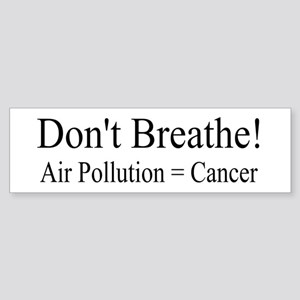 Dont Breathe Air Pollution Equals Cancer Bumper St
