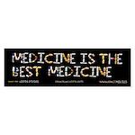 Medicine Is The Best Bumper Sticker
