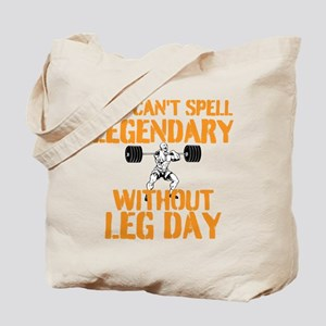 You Cant Spell Legendary Without Leg Day Tote Bag
