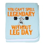You Cant Spell Legendary Without Leg Day baby blan