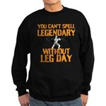 You Cant Spell Legendary Without Leg Day Sweatshir