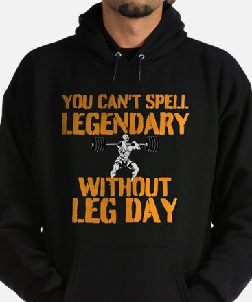 You Cant Spell Legendary Without Leg Day Hoodie